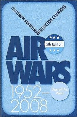Air Wars: Television Advertising In Election Campaigns, 1952-2008, 5th Edition