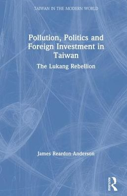 Pollution, Politics, and Foreign Investment in Taiwan: The Lukang Rebellion