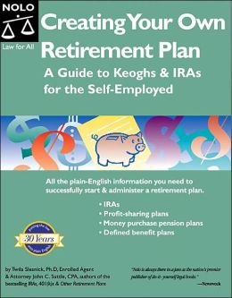 Creating Your Own Retirement Plan: A Guide to Keoghs & IRAs for the Self-Employed