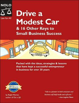 Drive a Modest Car: & 16 Other Keys to Small Business Success