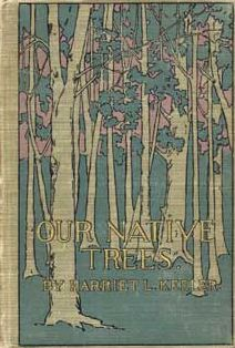 Our Native Trees: A Popular Study of Their Habits and Their Peculiarities