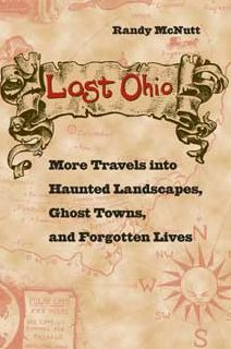 Lost Ohio: More Travels into Haunted Landscapes, Ghost Towns, and Forgotten Lives
