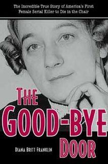Good-Bye Door: The Incredible True Story of America's First Female Serial Killer to Die in the Chair