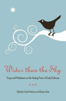 Wider Than the Sky: Essays and Meditations on the Healing Power of Emily Dickinson