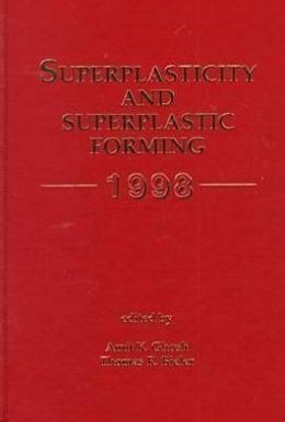 Superplasticity and Superplastic Forming 1998: From the 1998 TMS Annual Meeting in San Antonio, Texas, February 14-19 1998