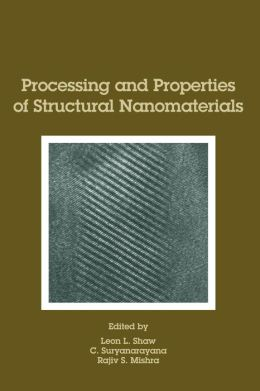Processing and Properties of Structural Nanomaterials