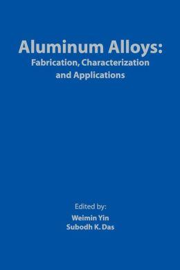 Aluminum Alloys: Fabrication, Characterization and Applications