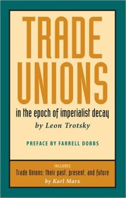 Trade Unions in the Epoch of Imperialist Decay: Featuring Trade Unions: Their Past, Present, and Future by Karl Marx