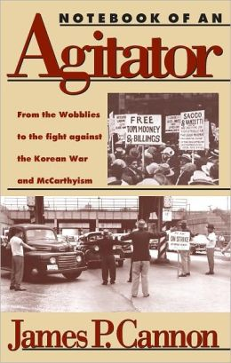 Notebook of an Agitator: From the Wobblies to the Fight Against the Korean War and Mccarthyism