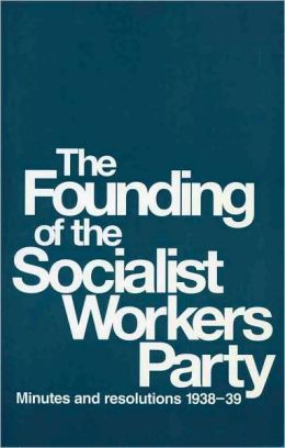 Founding of the Socialist Workers Party: Minutes and Resolutions, 1938-39