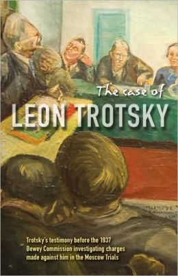 Case of Leon Trotsky: Report of Hearings on the Charges Made Against Him in the Moscow Trials