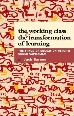 Working Class and the Transformation of Learning: The Fraud of Education Reform under Capitalism