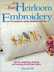 Easy Heirloom Embroidery: 25 Projects Using Classical Stitches