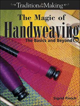 The Magic of Handweaving: The Basics and Beyond