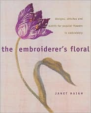 The Embroiderer's Floral: Designs, Stitches and Motifs for Popular Flowers in Embroidery
