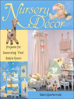 Nursery Decor: Projects for Decorating Your Baby's Room
