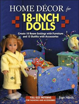 Home Decor for 18-Inch Dolls: Create 10 Room Settings with Furniture and 15 Outfits with Accessories