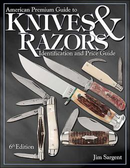 American Premium Guide to Knives and Razors: Identification & Price Guide