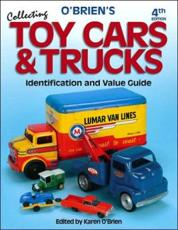 O'Brien's Collecting Toy Cars & Trucks: Identification & Price Guide