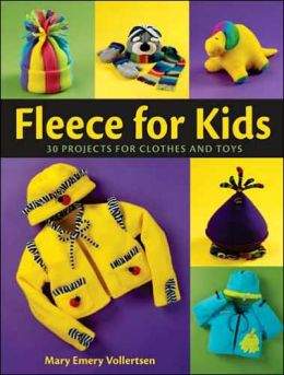 Fleece for Kids: 30 Projects for Clothes and Toys