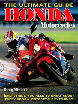 Honda Motorcycles: Everything You Need to Know About Every Honda Motorcycle Ever Built