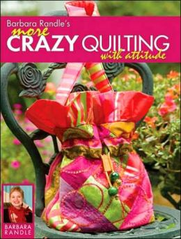 Barbara Randle's More Crazy Quilting with Attitude