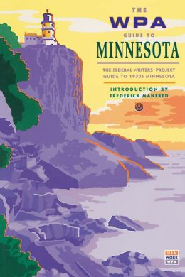 WPA Guide to Minnesota: The Federal Writers' Project Guide to 1930s Minnesota