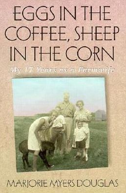 Eggs in the Coffee, Sheep in the Corn: My 17 Years as a Farmwife