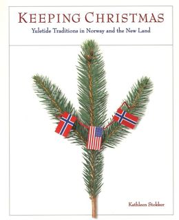 Keeping Christmas: Yuletide Traditions in Norway and the New Land