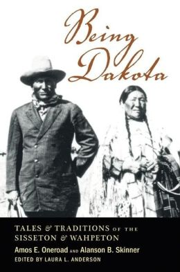 Being Dakota: Tales and Traditions of the Sisseton and Wahpeton