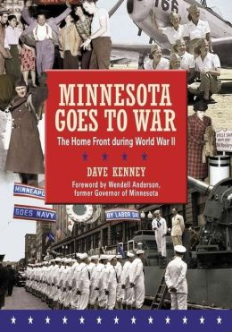 Minnesota Goes to War: The Home Front during World War II Dave Kenney
