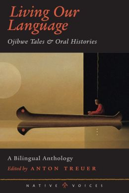 Living Our Language: Ojibwe Tales and Oral Histories