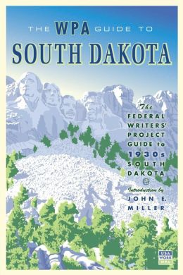 The WPA Guide to South Dakota: The Federal Writers' Project Guide to 1930s South Dakota