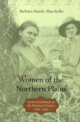 Women of the Northern Plains: Gender and Settlement on the Homestead Frontier