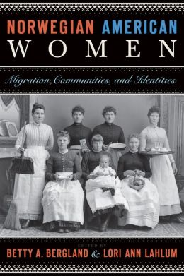 Norwegian American Women: Migration, Communities, and Identities