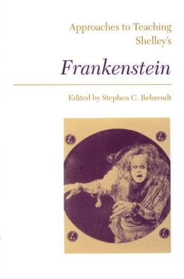 Approaches to Teaching Shelley's Frankenstein (Approaches to Teaching World Literature Series #33)