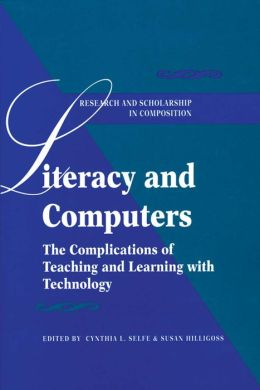 Literacy and Computers: Complicating Our Vision of Teaching and Learning with Technology