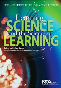 Learning Science and the Science of Learning: Science Educators' Essay Collection