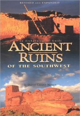 Ancient Ruins of the Southwest: An Archeological Guide for Arizona and the Southwest