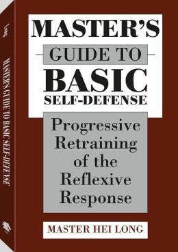 Master's Guide To Basic Self-Defense: Progressive Retraining Of The Reflexive Response