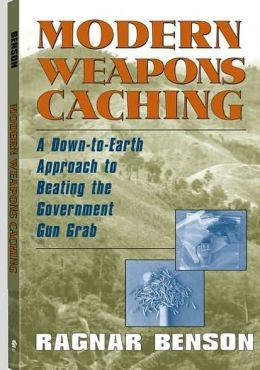 Modern Weapons Caching : A Down to Earth Approach to Beating the Government Gun Grab