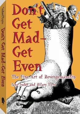 Don't Get Mad - Get Even: The Fine Art Of Revengemanship