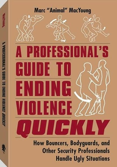 Professional's Guide to Ending Violence Quickly: How Bouncers, Bodyguards, and Other Security Professionals Handle Ugly Situations
