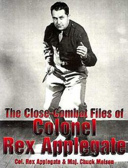 Close-Combat Files Of Col. Rex Applegate