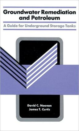 Groundwater Remediation and Petroleum: A Guide for Underground Storage Tanks
