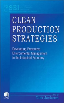 Clean Production Strategies: Developing Preventive Environmental Management in the Industrial Economy