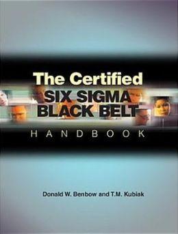 The Certified Six Sigma Black Belt Handbook Donald W. Benbow and Thomas M. Kubiak