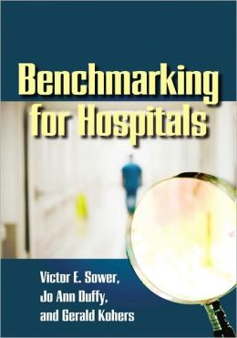 Benchmarking for Hospitals: Achieving Best-In-Class Performance Without Having to Reinvent the Wheel