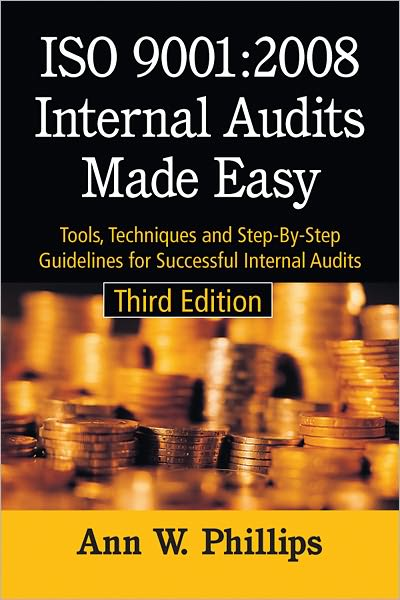 ISO 9001: 2008 Internal Audits Made Easy: Tools, Techniques and Step-By-Step Guidelines for Successful Internal Audits