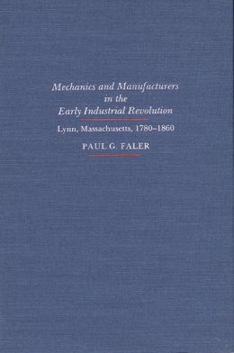 Mechanics and Manufacturers in the Early Industrial Revolution: Lynn, Massachusetts, 1780-1860